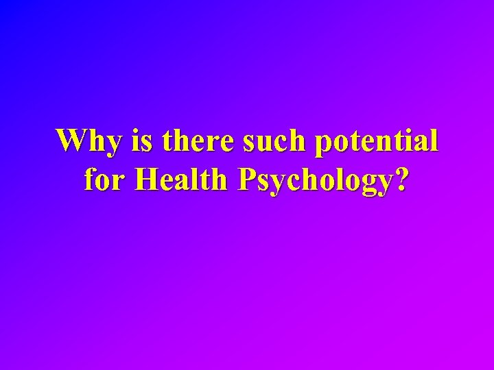 Why is there such potential for Health Psychology?