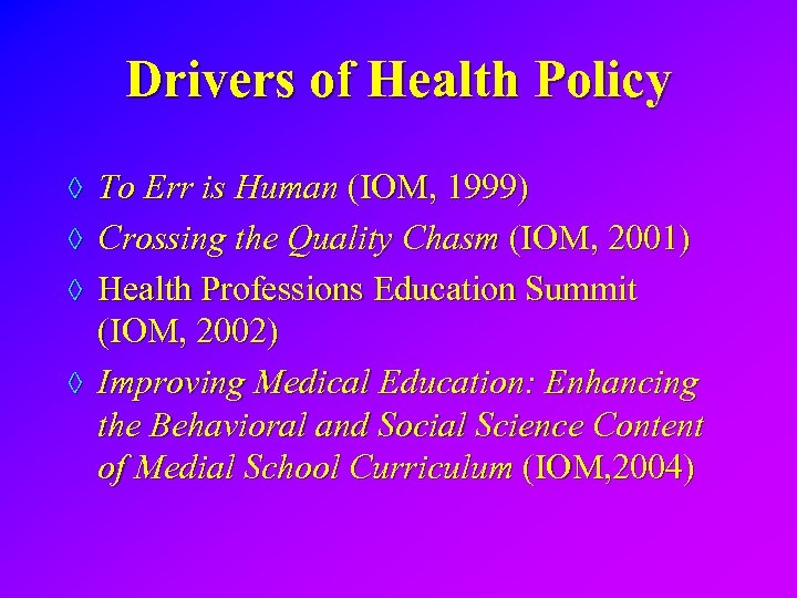 Drivers of Health Policy ◊ To Err is Human (IOM, 1999) ◊ Crossing the