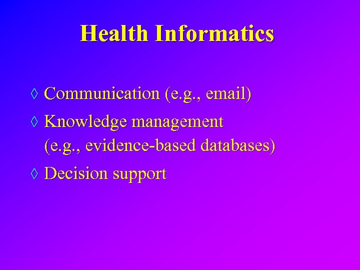 Health Informatics ◊ Communication (e. g. , email) ◊ Knowledge management (e. g. ,