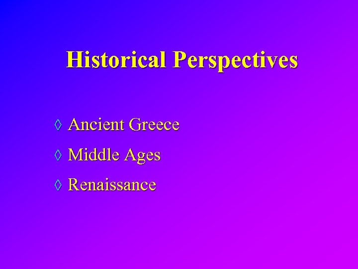 Historical Perspectives ◊ Ancient Greece ◊ Middle Ages ◊ Renaissance