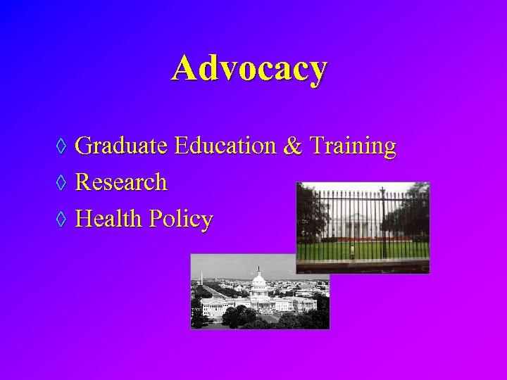 Advocacy ◊ Graduate Education & Training ◊ Research ◊ Health Policy