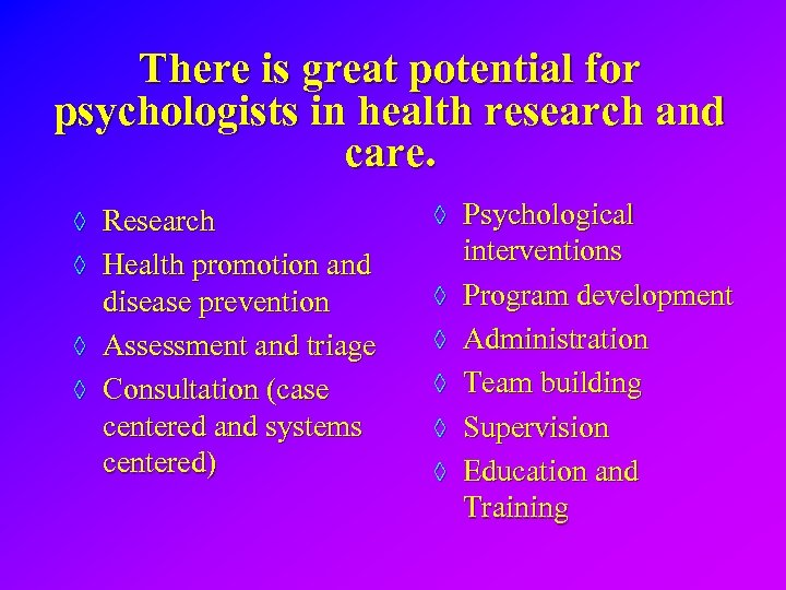 There is great potential for psychologists in health research and care. ◊ Research ◊