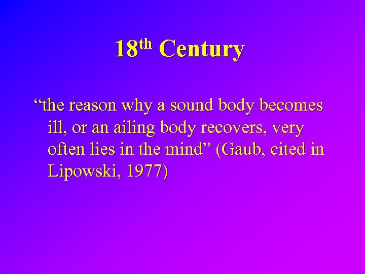 """18 th Century """"the reason why a sound body becomes ill, or an ailing"""