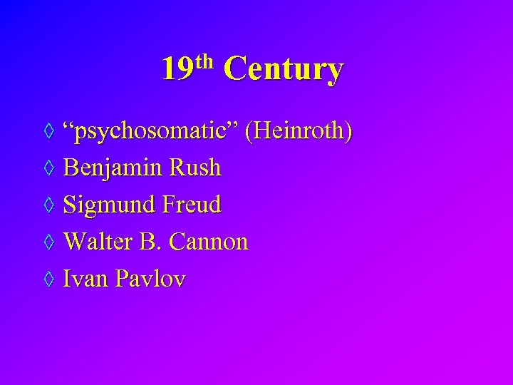 "19 th Century ◊ ""psychosomatic"" (Heinroth) ◊ Benjamin Rush ◊ Sigmund Freud ◊ Walter"