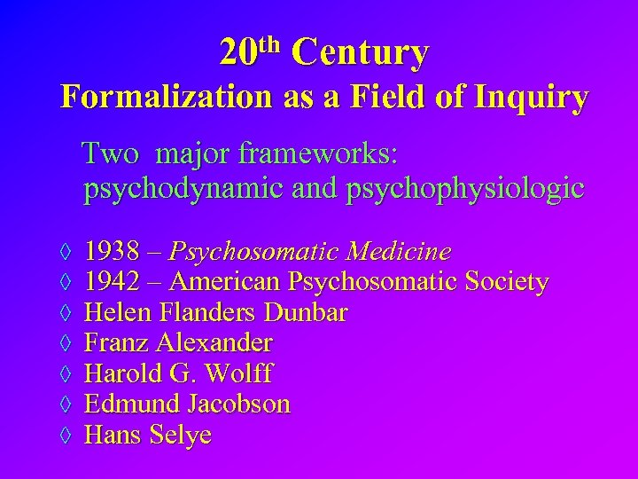 20 th Century Formalization as a Field of Inquiry Two major frameworks: psychodynamic and