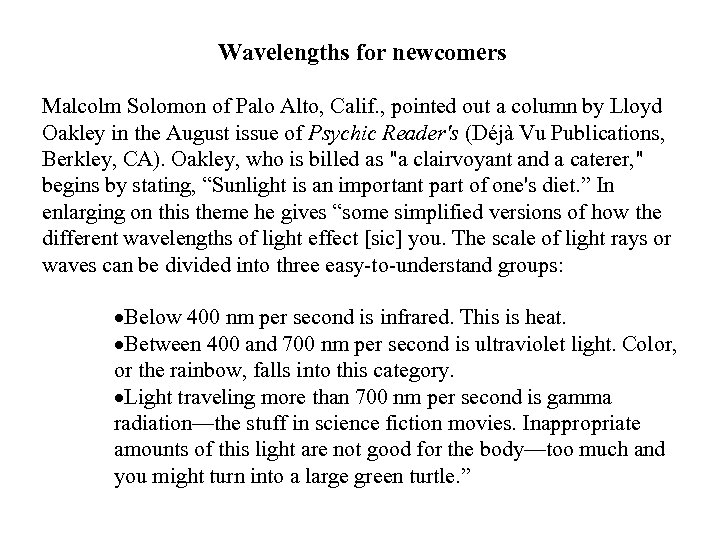 Wavelengths for newcomers Malcolm Solomon of Palo Alto, Calif. , pointed out a column
