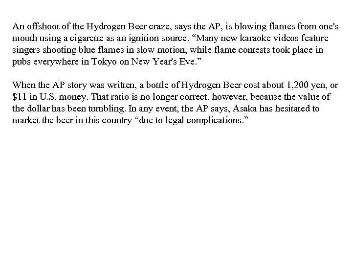 An offshoot of the Hydrogen Beer craze, says the AP, is blowing flames from