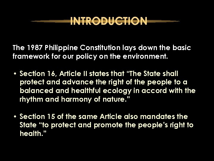 INTRODUCTION The 1987 Philippine Constitution lays down the basic framework for our policy on