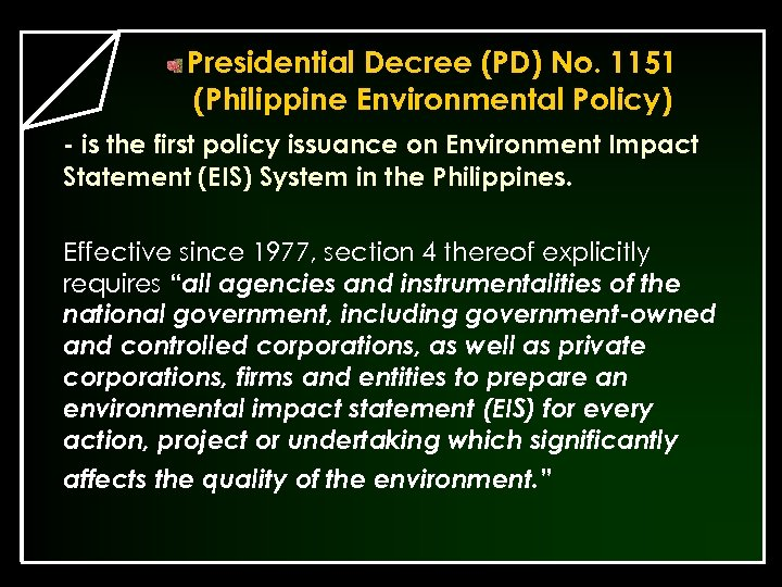 Presidential Decree (PD) No. 1151 (Philippine Environmental Policy) - is the first policy issuance