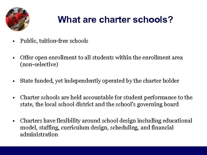What are charter schools? • Public, tuition-free schools • Offer open enrollment to all