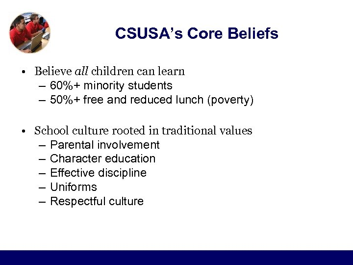 CSUSA's Core Beliefs • Believe all children can learn – 60%+ minority students –