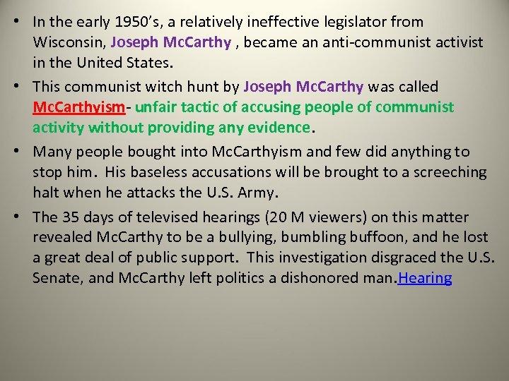 • In the early 1950's, a relatively ineffective legislator from Wisconsin, Joseph Mc.