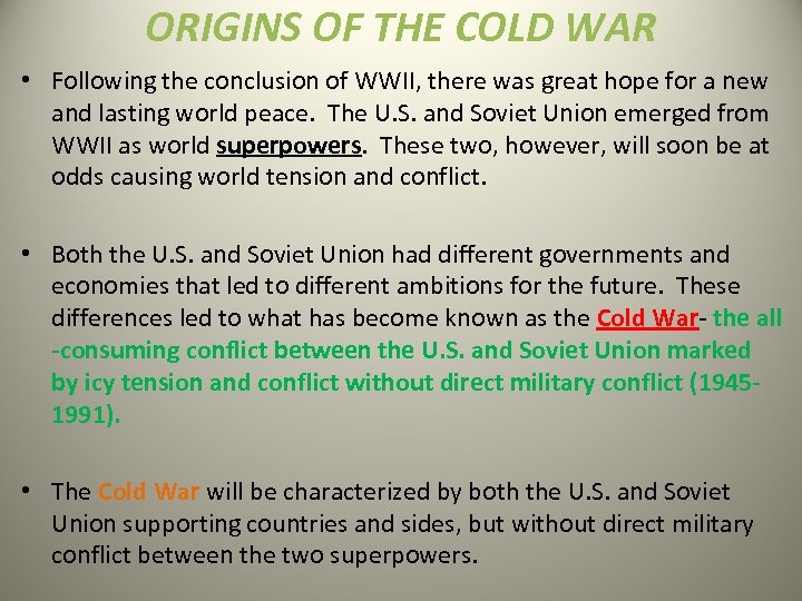 ORIGINS OF THE COLD WAR • Following the conclusion of WWII, there was great