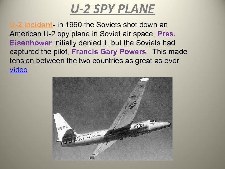 U-2 SPY PLANE U-2 incident- in 1960 the Soviets shot down an American U-2