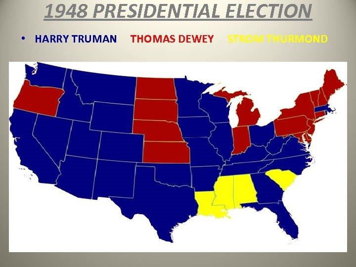 1948 PRESIDENTIAL ELECTION • HARRY TRUMAN THOMAS DEWEY STROM THURMOND