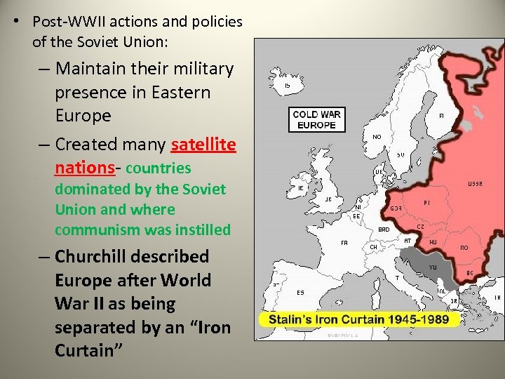 • Post-WWII actions and policies of the Soviet Union: – Maintain their military