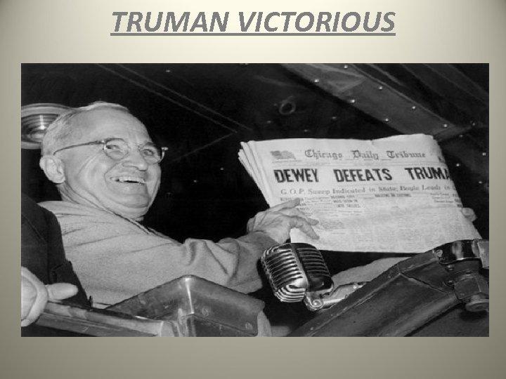 TRUMAN VICTORIOUS