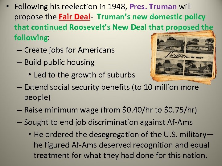 • Following his reelection in 1948, Pres. Truman will propose the Fair Deal-