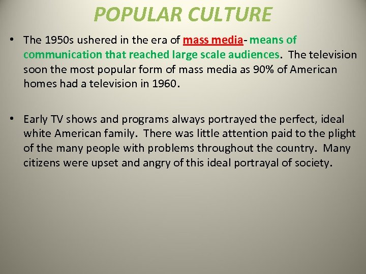 POPULAR CULTURE • The 1950 s ushered in the era of mass media- means