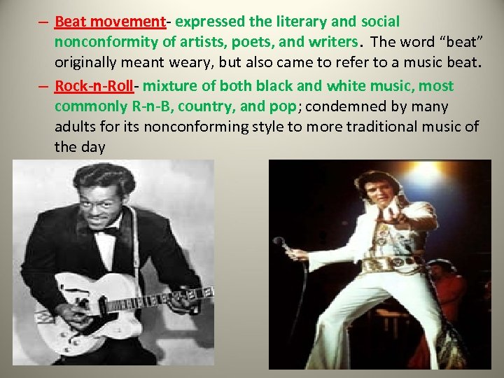 – Beat movement- expressed the literary and social nonconformity of artists, poets, and writers.