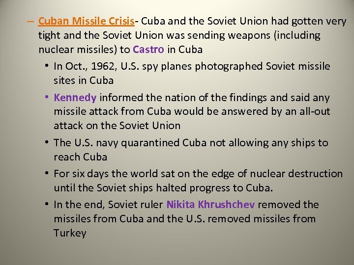 – Cuban Missile Crisis- Cuba and the Soviet Union had gotten very tight and