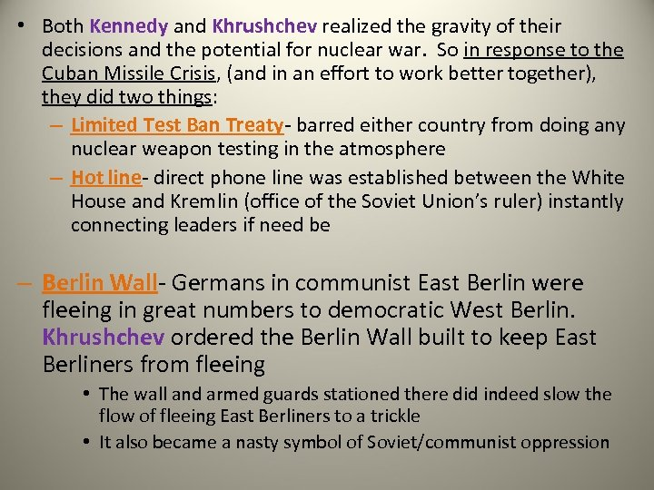 • Both Kennedy and Khrushchev realized the gravity of their decisions and the