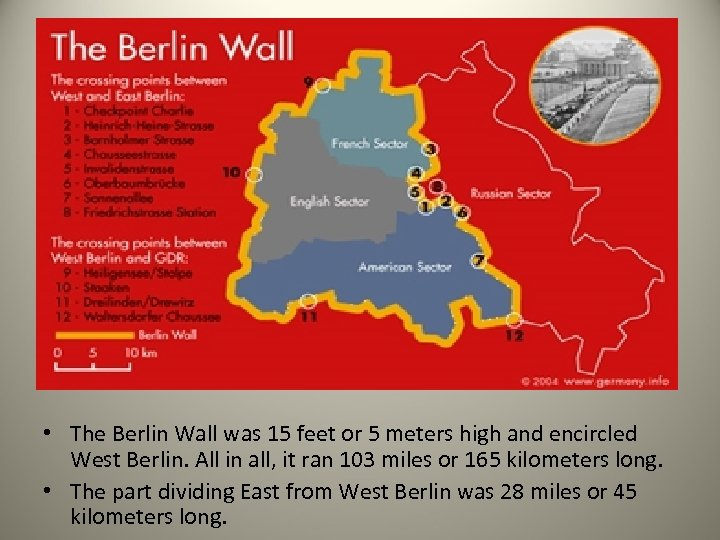 • The Berlin Wall was 15 feet or 5 meters high and encircled