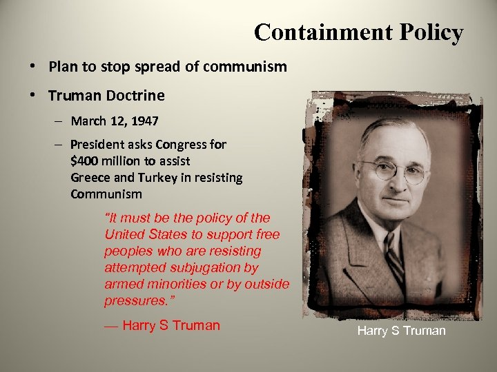 Containment Policy • Plan to stop spread of communism • Truman Doctrine – March
