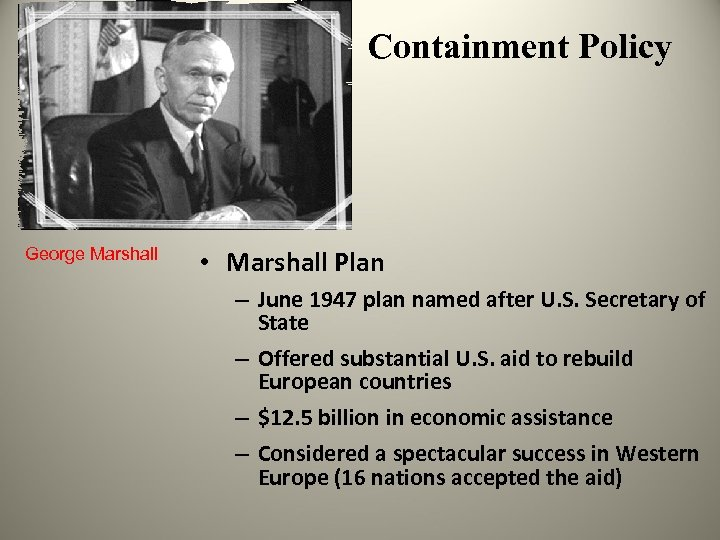 Containment Policy George Marshall • Marshall Plan – June 1947 plan named after U.