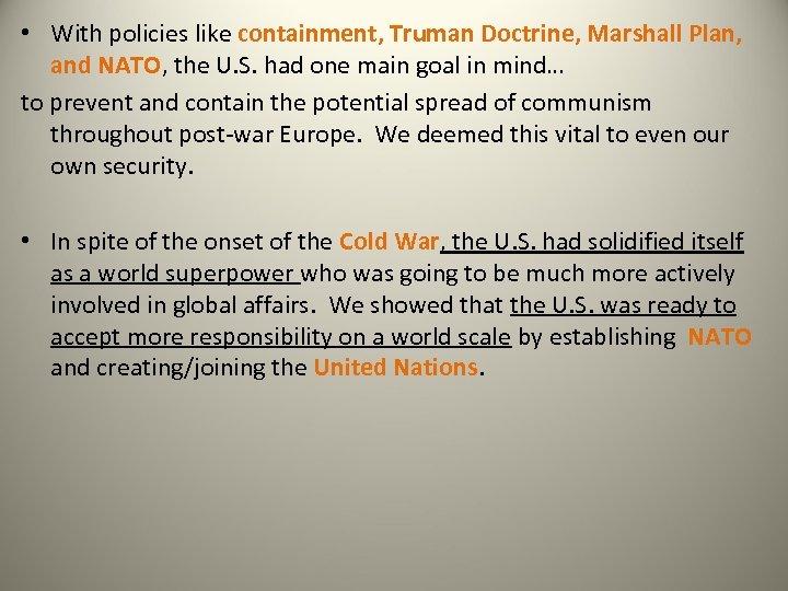 • With policies like containment, Truman Doctrine, Marshall Plan, and NATO, the U.