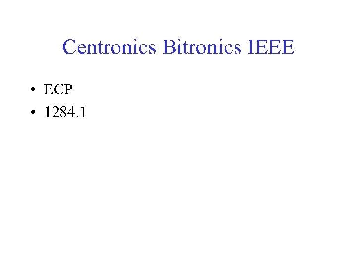 Centronics Bitronics IEEE • ECP • 1284. 1