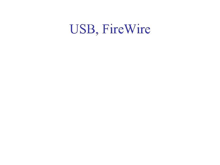 USB, Fire. Wire