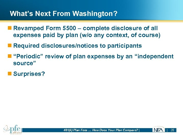 What's Next From Washington? n Revamped Form 5500 – complete disclosure of all expenses