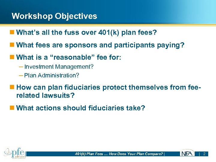 Workshop Objectives n What's all the fuss over 401(k) plan fees? n What fees