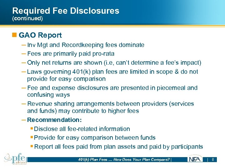 Required Fee Disclosures (continued) n GAO Report – Inv Mgt and Recordkeeping fees dominate