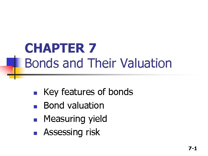 CHAPTER 7 Bonds and Their Valuation n n Key features of bonds Bond valuation