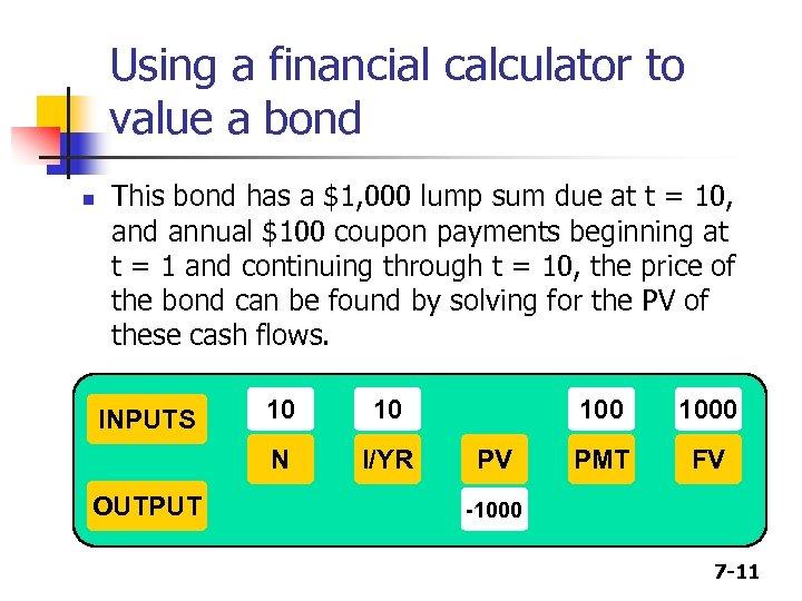 Using a financial calculator to value a bond n This bond has a $1,
