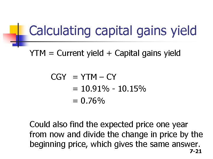 Calculating capital gains yield YTM = Current yield + Capital gains yield CGY =