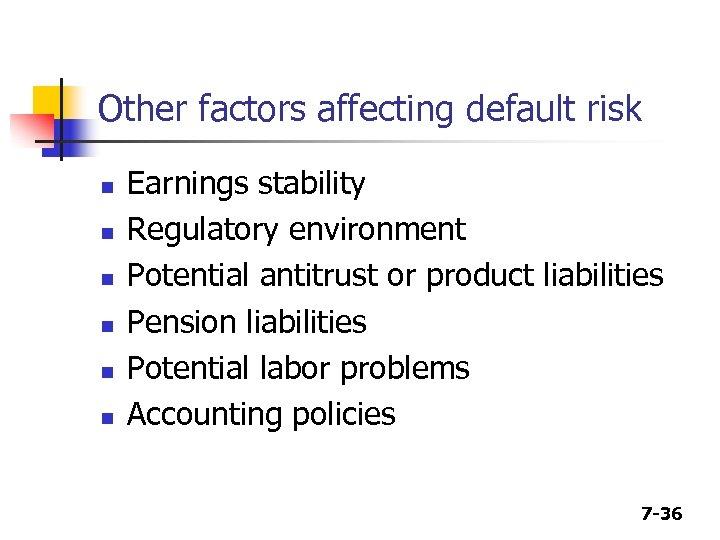 Other factors affecting default risk n n n Earnings stability Regulatory environment Potential antitrust