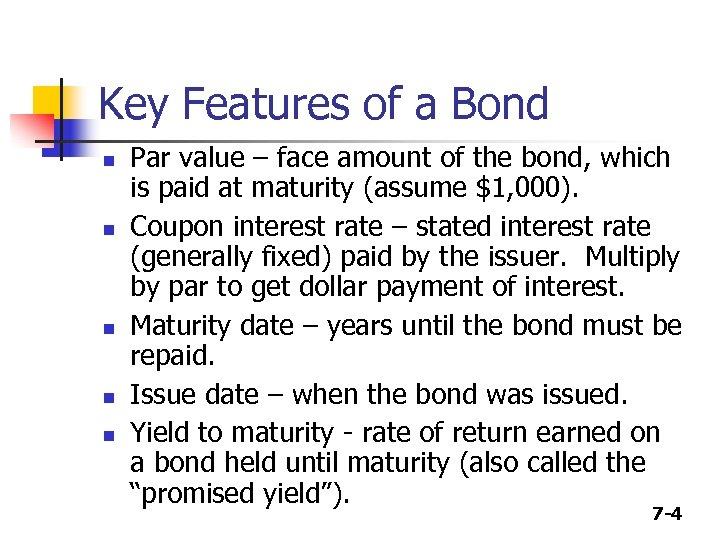 Key Features of a Bond n n n Par value – face amount of