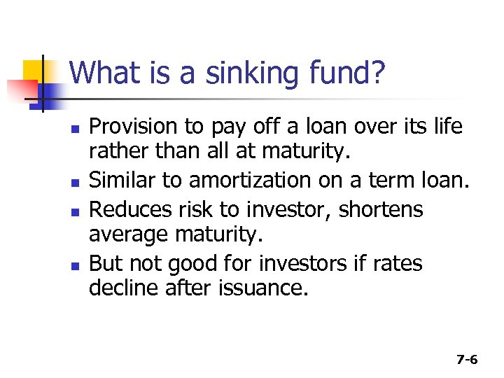 What is a sinking fund? n n Provision to pay off a loan over