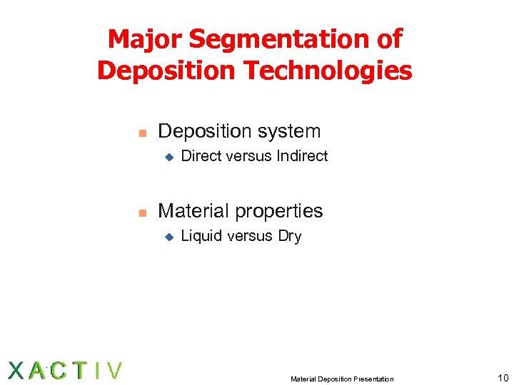 Major Segmentation of Deposition Technologies n Deposition system u n Direct versus Indirect Material