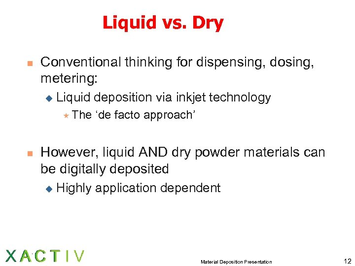 Liquid vs. Dry n Conventional thinking for dispensing, dosing, metering: u Liquid deposition via