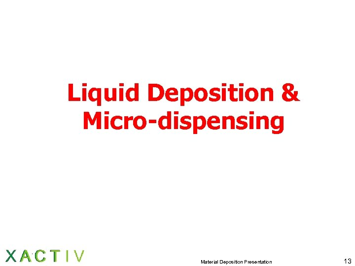 Liquid Deposition & Micro-dispensing Material Deposition Presentation 13