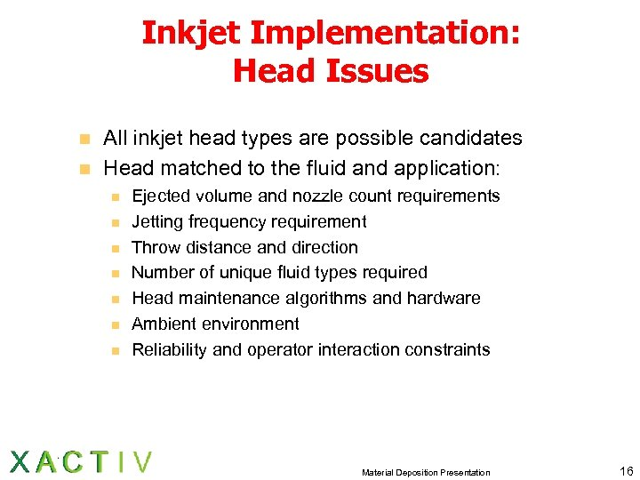 Inkjet Implementation: Head Issues n n All inkjet head types are possible candidates Head