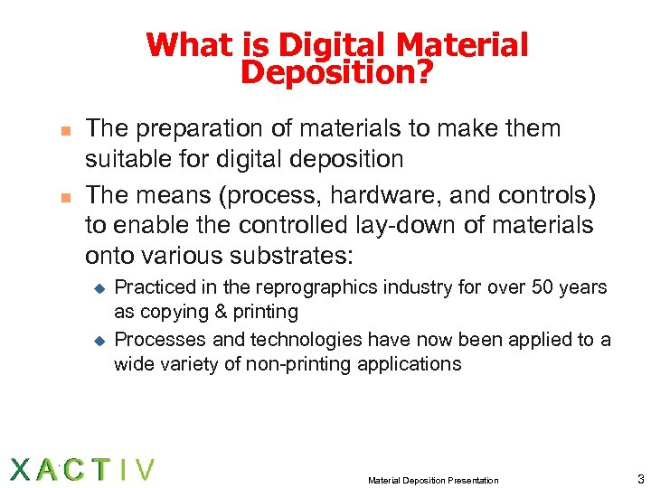 What is Digital Material Deposition? n n The preparation of materials to make them