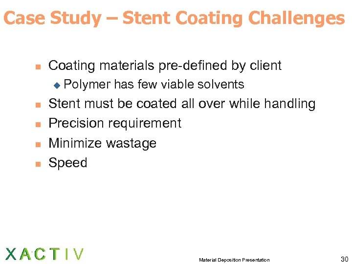 Case Study – Stent Coating Challenges n Coating materials pre-defined by client u n