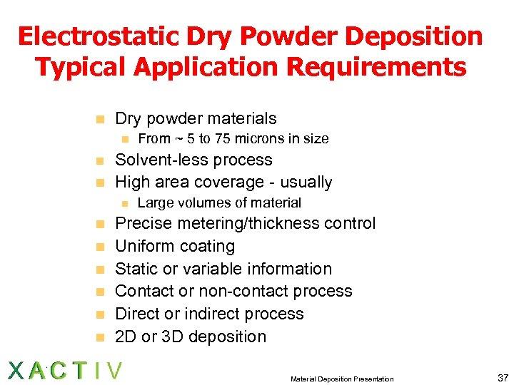 Electrostatic Dry Powder Deposition Typical Application Requirements n Dry powder materials n n n