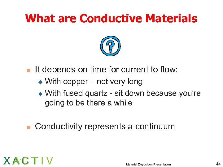 What are Conductive Materials n It depends on time for current to flow: With