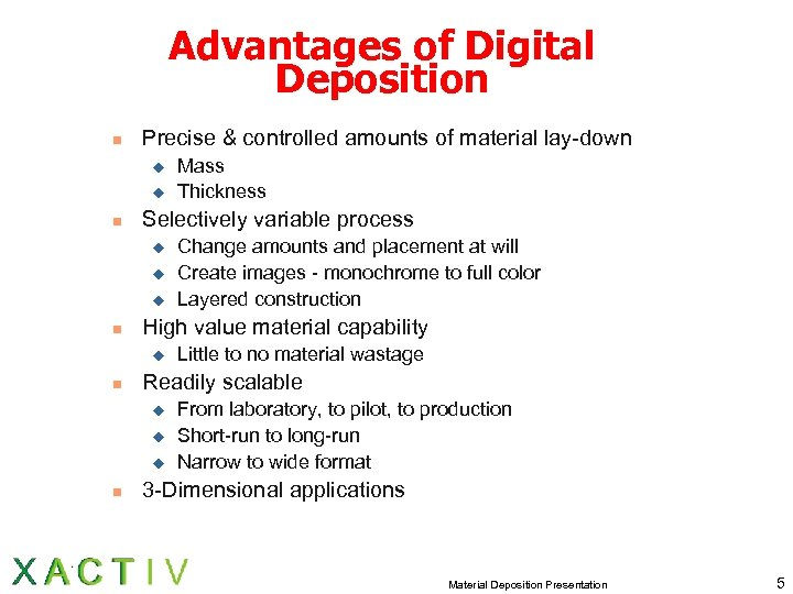 Advantages of Digital Deposition n Precise & controlled amounts of material lay-down u u